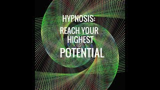Hypnosis: Reach Your Highest Potential.