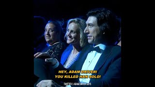 """Hey, Adam Driver! You killed Han Solo! Not cool, bro."" 