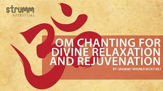 Om Chanting for divine relaxation and rejuvenation by Grammy Winner Ricky Kej