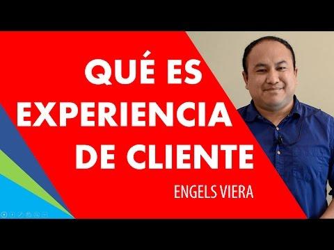 ¿Qué es experiencia de cliente?    con Engels Viera