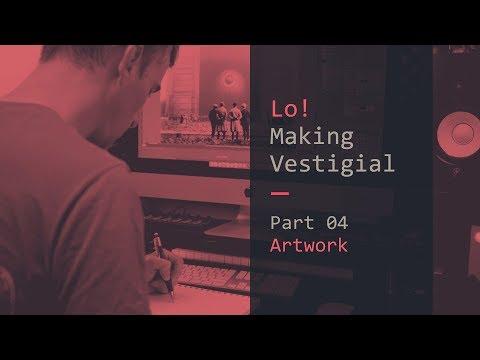 Lo! - Making Vestigial: Artwork