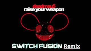Deadmau5 - Raise Your Weapon (SWITCH FUSION REMIX)