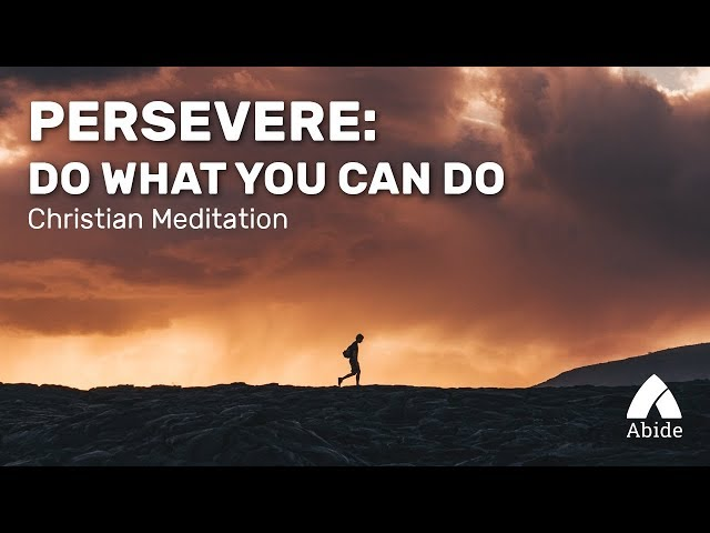 Guided Christian Meditation: Persevere - Do What You Can Do