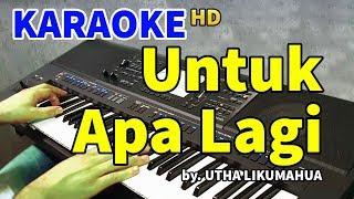 Download lagu UNTUK APA LAGI - Utha Likumahua   KARAOKE HD