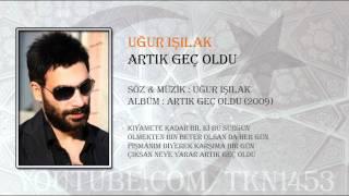 UĞUR IŞILAK - ARTIK GEÇ OLDU