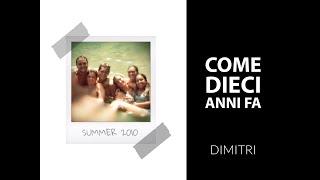 Dimitri - Come Dieci Anni Fa (Video Ufficiale)