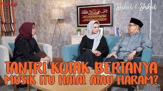 Tantri Kotak & Abi Quraish: Musik itu Halal atau Haram? (Part 1) | Shihab & Shihab