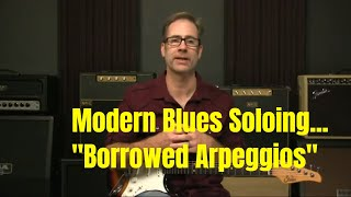 "Modern Blues Soloing - Blues Guitar Lesson ""Borrowing Arpeggios"" To Create Tension And Resolution."