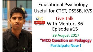 Episode 15 Mentors 36 Pedagogical Web-series    Multiple Choice Questions   CTET July 2014 Solved