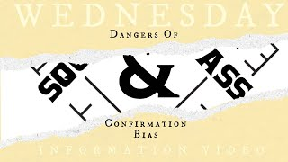 Wednesday Information Video - Dangers of Confirmation Bias