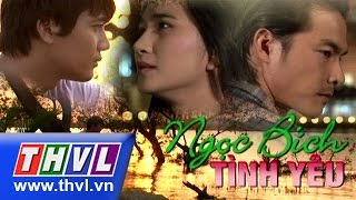 THVL | Ngọc bích tình yêu - Tập 1
