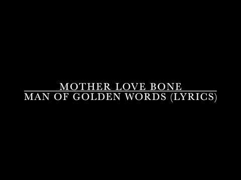 'Man Of Golden Words' Lyrics - Mother Love Bone