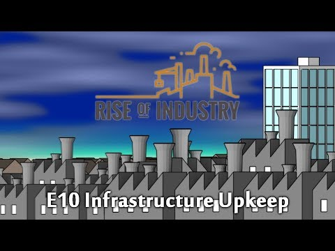 U51 E10 Rise of Industry Veteran - Infrastructure Upkeep