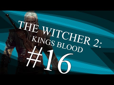 The Witcher 2: The Kings Blood (Episode 16)