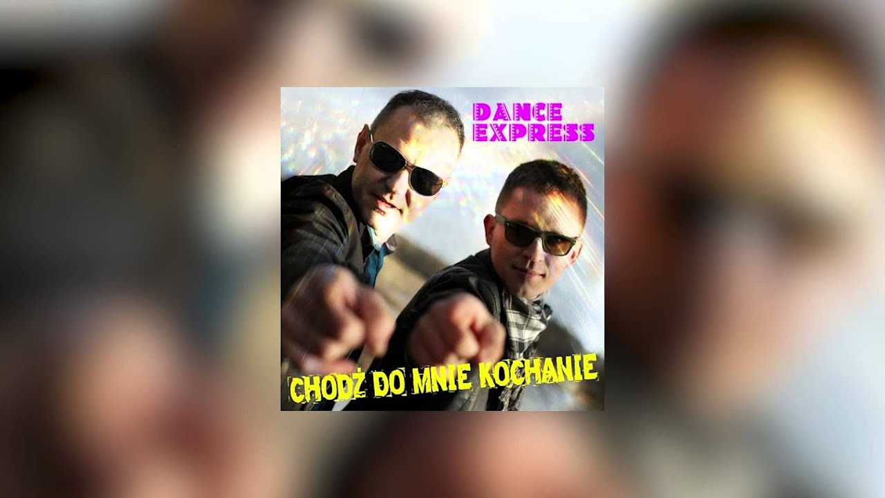 Dance Express Chodz Do Mnie Kochanie Kamilo Deejay Dj Kelvin Extended Remix Youtube
