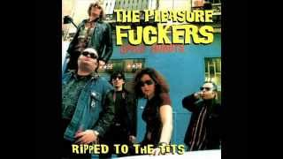 The Pleasure Fuckers - Ripped To The Tits (Full Album)