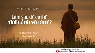 Thầy Minh Niệm | Làm sao để có thể 'ĐỐI CẢNH VÔ TÂM'? | Chùa Minh Đạo - 25.11.2019
