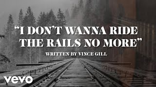 Vince Gill - I Dont Wanna Ride The Rails No More (Lyric Video) YouTube Videos