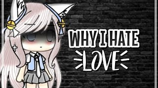 Why i hate love ||GLMM||Reupload//original by:gacha michu//