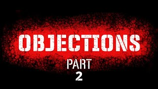 OBJECTIONS PART 2