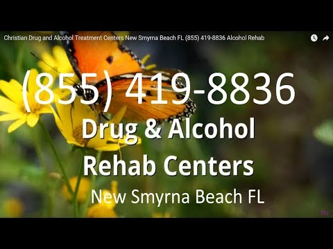 Christian Drug and Alcohol Treatment Centers New Smyrna Beach FL (855) 419-8836 Alcohol Rehab