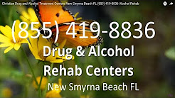 Christian Drug and Alcohol Treatment Centers New Smyrna Beach FL (855) 419-8836 Alcohol Rehab