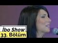 İbo Show - 33. Bölüm (Sabahat Akkiraz - Tuğba Özerk - Tekin Bulut)