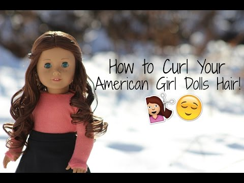 How To: Curl Your American Girl Dolls Hair!