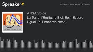 La Terra, l'Emilia, la Bici. Ep.1 Essere Uguali (di Leonardo Nesti)