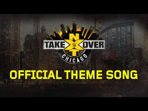 2017 | WWE NXT Takeover: Chicago 1st Official Theme Song -