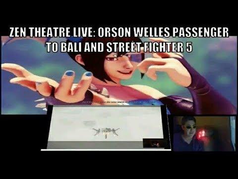 zen theatre live: orson welles passenger to bali & streetfighter5 w sebastian smalls