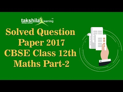 CBSE Class12th Mathematics Solved Question Paper 2017-part-2| Class 12 Video Lectures