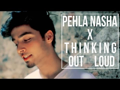 Pehla Nasha /Thinking Out Loud I Mashup Cover I Jo jeeta wohi sikandar I Ed Sheeran