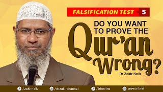 FALSIFICATION TEST - 5 | DO YOU WANT TO PROVE THE QUR'AN WRONG? - DR ZAKIR NAIK