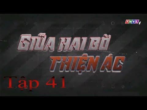 Giữa Hai Bờ Thiện Ác Tập 41 | Phim Việt Nam Hay Nhất 2019