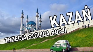 Trzecia stolica Rosji - Kazań - Kamperem nad Bajkał (vlog #44)