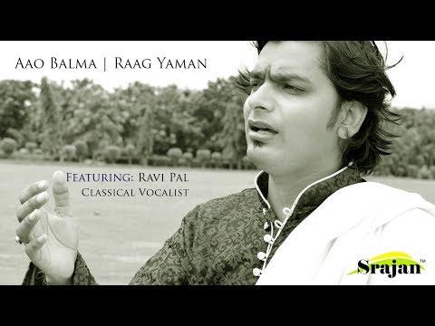 Aao Balma | Raag Yaman | Featuring- Ravi pal | Srajan