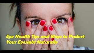 Eye Health Tips and Ways to Protect Your Eyesight Naturally