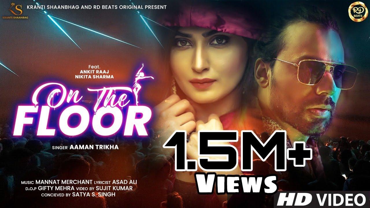 On The Floor - Aaman Trikha, Ankit Raaj, Nikita Sharma   Bollywood songs, New Hindi Song 2021