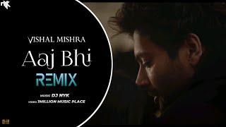 Vishal Mishra - Aaj Bhi (DJ NYK Remix) | Ali Fazal, Surbhi Jyoti | Kaushal Kishore & Yash Anand