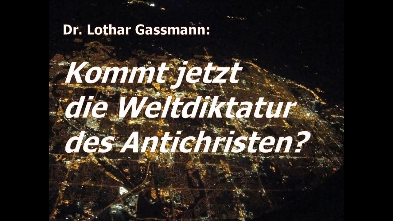 Kommt Jetzt Die Weltdiktatur Des Antichristen Warnende Worte Von Dr Lothar Gassmann Youtube