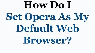 How To Set Opera As Your Default Web Browser