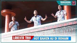 Download LABESTA TRIO - HOT BAEN AU DI ROHAM   LAGU BATAK TERBARU 2019
