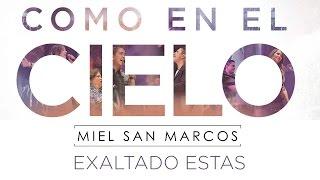 """""""EXALTADO ESTAS"""" ALBUM """"COMO EN EL CIELO"""" FEAT MARCO BARRIENTOS Miel San Marcos"""