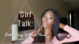 GIRL TALK: AM I A CRAZY GIRLFRIEND, Dating, Travel, Change