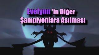 Evelynn'in Diğer Şampiyonlara Asılması! (Türkçe Replikleri)