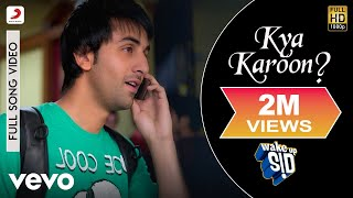 Kya Karoon? Full Video - Wake Up Sid|Ranbir Kapoor|Clinton Cerejo|Shankar Ehsaan Loy