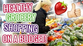 HEALTHY GROCERY SHOPPING ON A BUDGET!