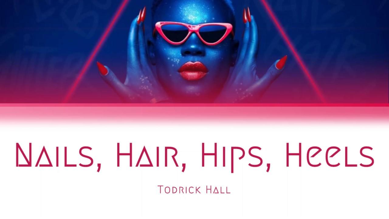 Todrick Hall - Nails, Hair, Hips, Heels (Lyrics) - YouTube