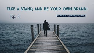 Take A Stand, And Be your Own Brand!